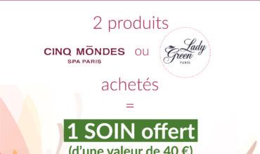 OFFRE : Cinq Mondes ou Lady Green, 2 produits achetés = 1 soin offert